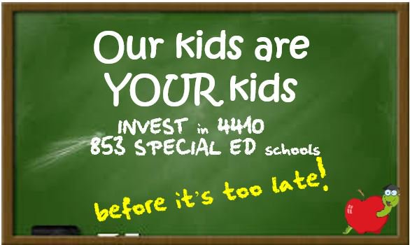 Our kids are your kids -- invest in 853 special ed schools before it's too late!