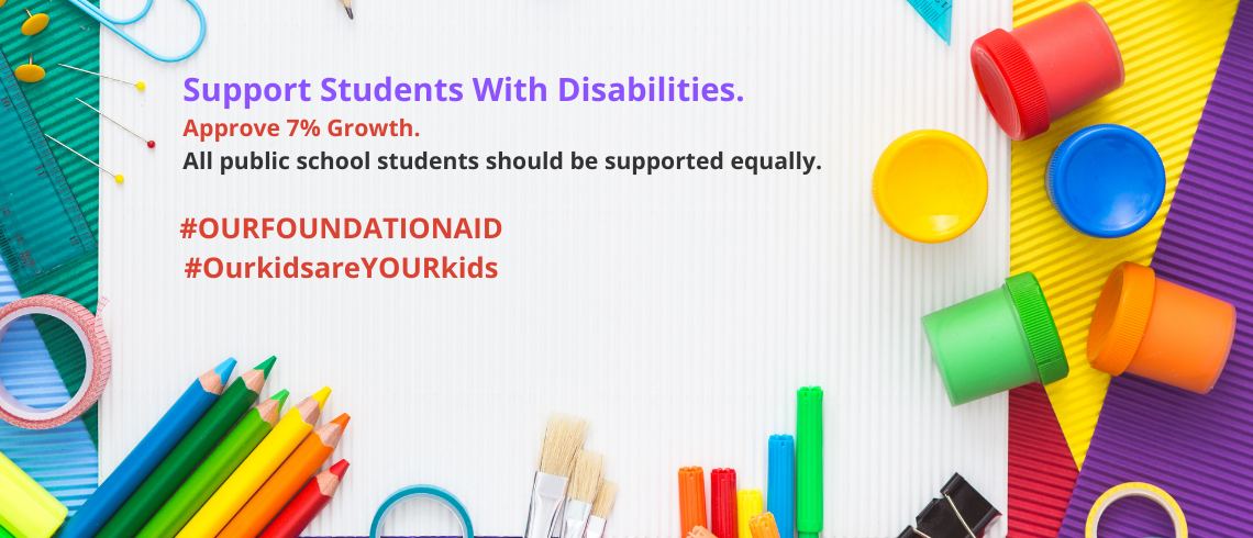 Support students with disabilities. Approve 7% growth. All public school students should be supported equally. #OURFOUNDATIONAID #OurkidsareYOURkid